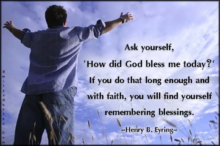 EmilysQuotes.Com - ask, God, bless, today, time, faith, remembering, blessings, inspirational, positive, amazing, Henry B. Eyring
