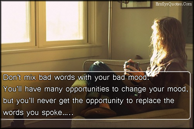 EmilysQuotes.Com - bad words, bad mood, opportunity, change, replace, advice, consequences, unknown