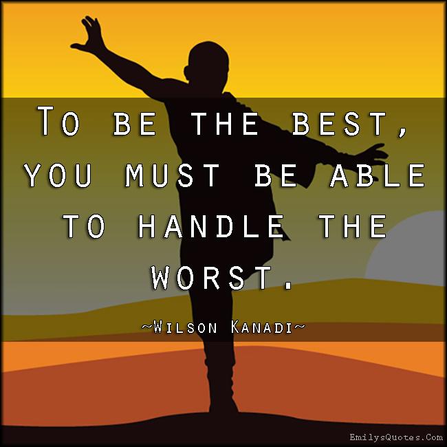 EmilysQuotes.Com - best, handle, worst, motivational, inspirational, encouraging, Wilson Kanadi
