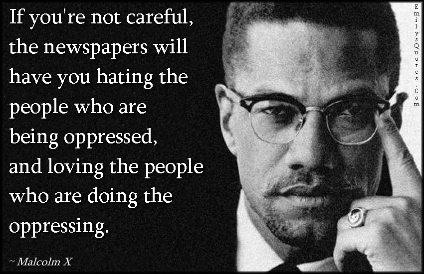 EmilysQuotes.Com - careful, newspapers, media, hate, people, opressed, mistake, politics, consequences, intelligent, Malcolm X