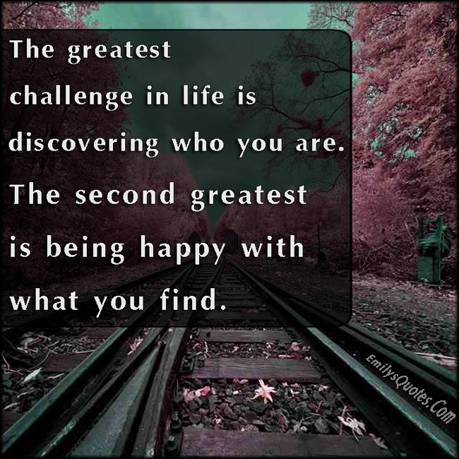 EmilysQuotes.Com - challenge, life, greatest, discovering, who you are, happy, find, inspirational, unknown