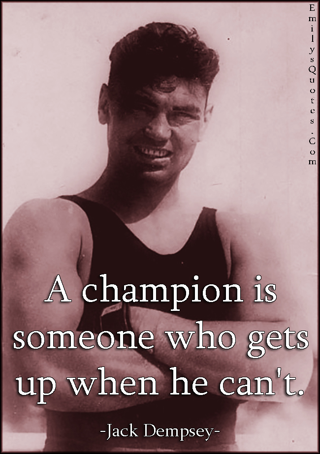 A Champion Is Someone Who Gets Up When He Can T Popular Inspirational Quotes At Emilysquotes