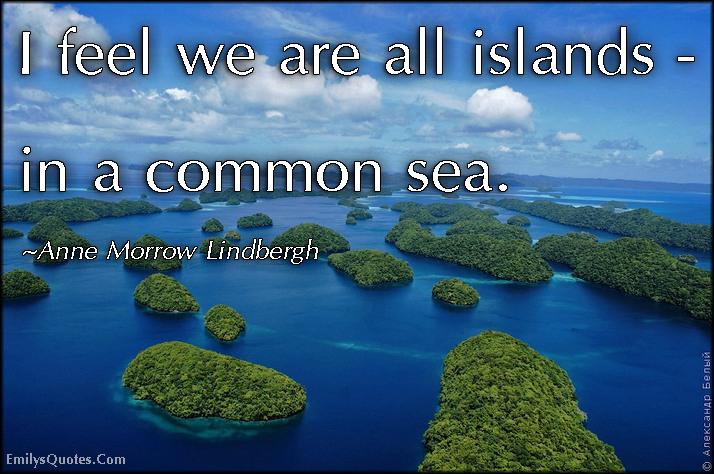 EmilysQuotes.Com - feel, islands, common sea, inspirational, positive, feelings, Anne Morrow Lindbergh
