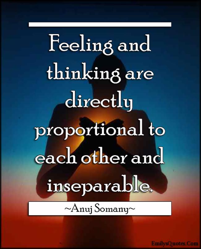 EmilysQuotes.Com - feeling, thinking, proportional, inseparable, wisdom, intelligent, Anuj Somany