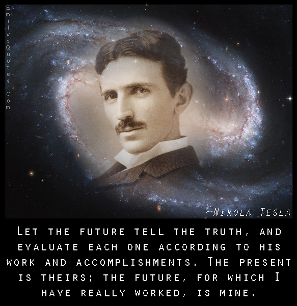 EmilysQuotes.Com - future, truth, work, accomplishments, justice, present, amazing, great, inspirational, motivational, intelligent, Nikola Tesla