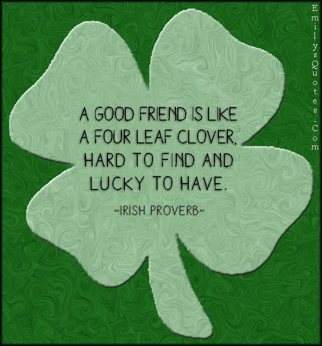 EmilysQuotes.Com - good friend, friendship, four leaf clover, hard to find, lucky, Irish Proverb