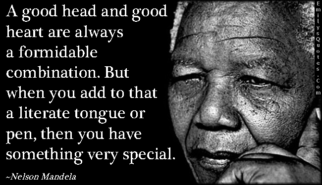 EmilysQuotes.Com - good head, good heart, formidable combination, literate tongue, pen, special, inspirational, communication, wisdom, intelligent, amazing, great, Nelson Mandela