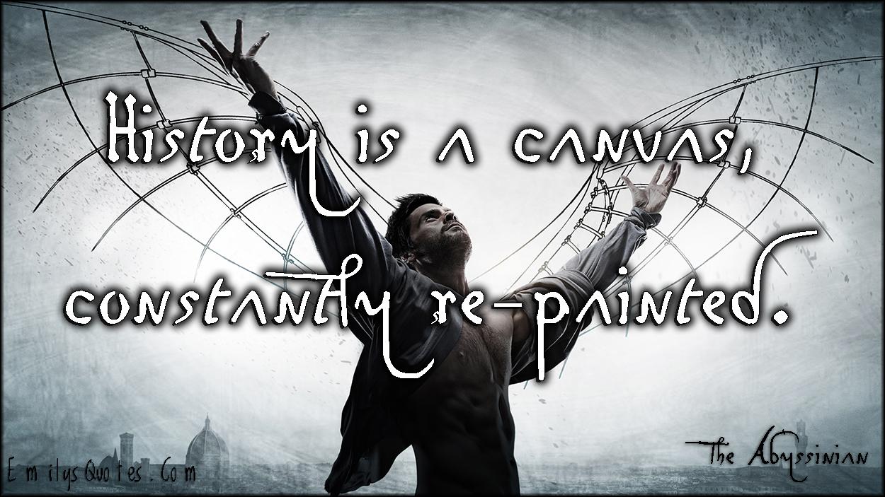 EmilysQuotes.Com - history, canvas, re-painted, wisdom, intelligent, Da Vinci's Demons, TV show, The Abyssinian