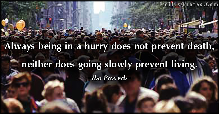 EmilysQuotes.Com - hurry, prevent, death, slowly, living, life, wisdom, intelligent, African proverb, Ibo Proverb
