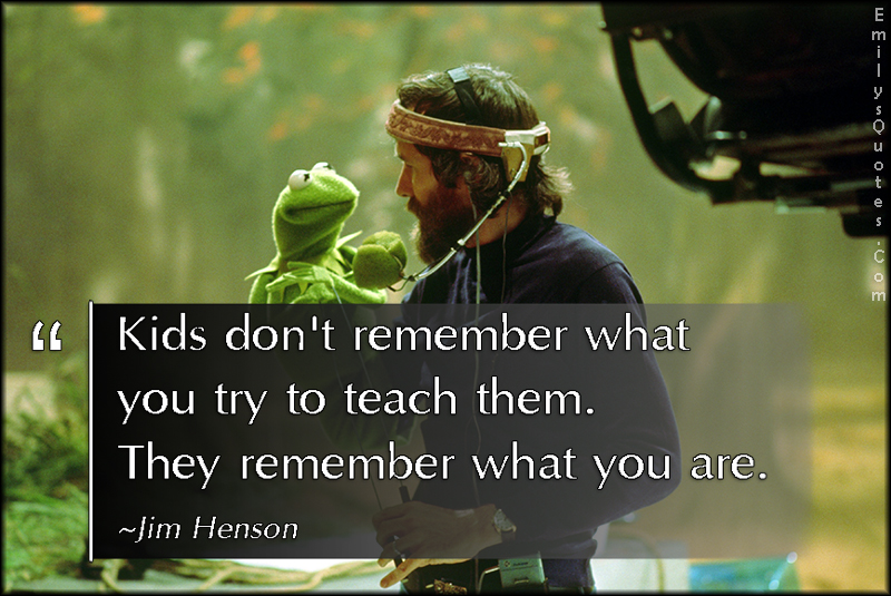 EmilysQuotes.Com - kids, remember, teach, learning, intelligent, what you are, parenting, Jim Henson