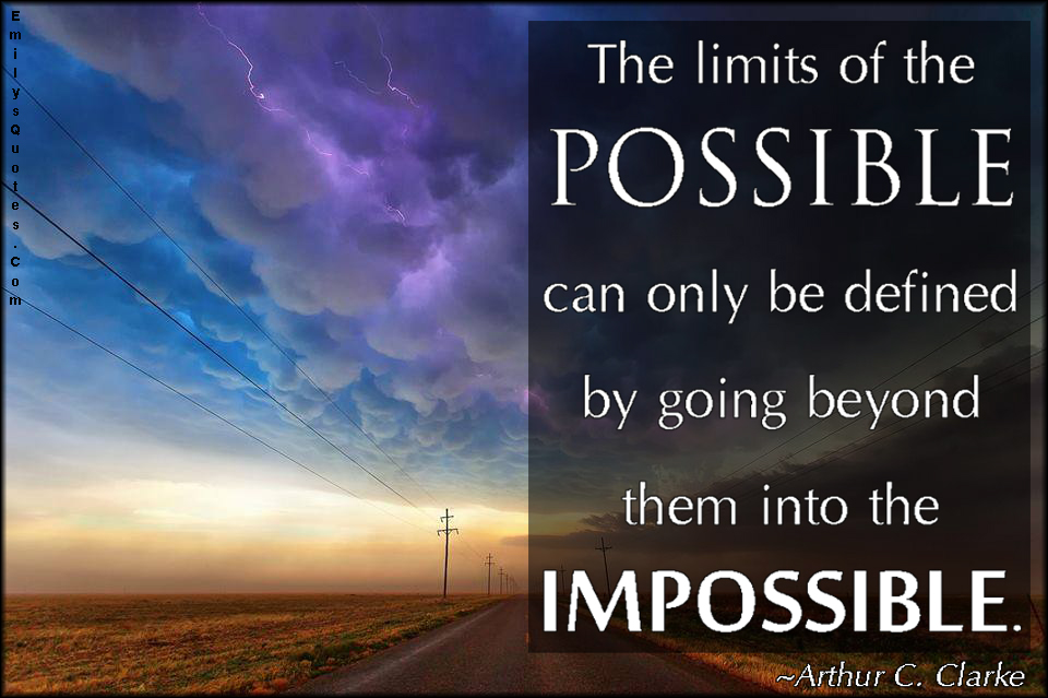 EmilysQuotes.Com - limits, possible, defined, going beyond, impossible, inspirational, motivational, amazing, Arthur C. Clarke