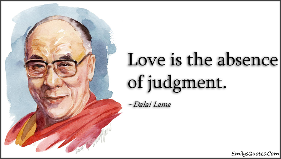 EmilysQuotes.Com - love, absence, judgment, inspirational, amazing, positive, wisdom,  Dalai Lama