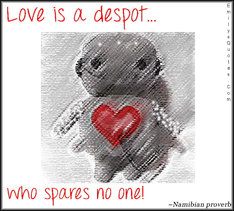 EmilysQuotes.Com - love, despot, spare, African proverb, Namibian proverb