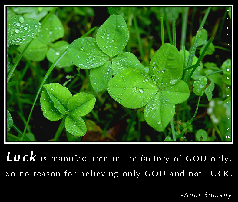 EmilysQuotes.Com - luck, manufactured, factory, God, reason, believe, wisdom, Anuj Somany