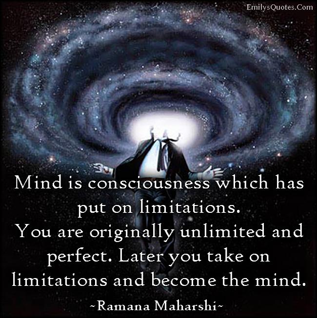 EmilysQuotes.Com - mind, consciousness, limitations, unlimited, perfect, amazing, great, wisdom, inspirational, Ramana Maharshi