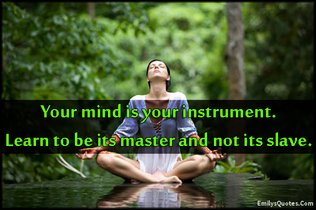 EmilysQuotes.Com - mind, instrument, learn, master, slave, advice, wisdom, unknown