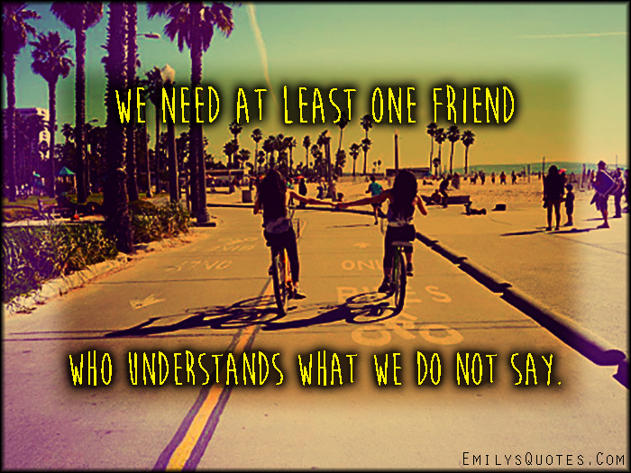 EmilysQuotes.Com - need, friend, understanding, say, communication, unknown