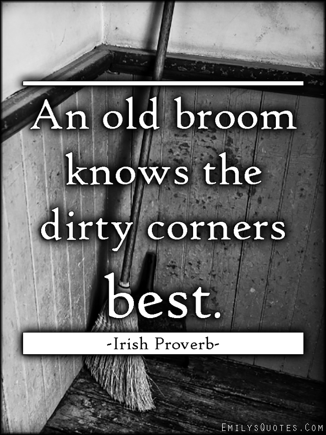 EmilysQuotes.Com - old broom, know, dirty corners, wisdom, intelligent, Irish Proverb