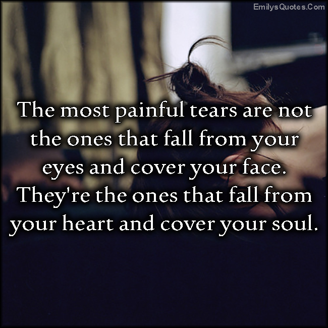 EmilysQuotes.Com - pain, tears, eyes, face, heart, soul, feelings, sad, experience, unknown