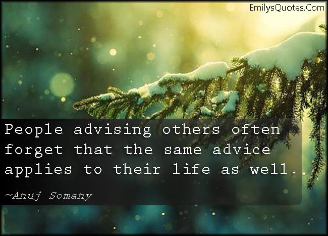 EmilysQuotes.Com - people, advising, advice, forget, life, understanding, wisdom, Anuj Somany
