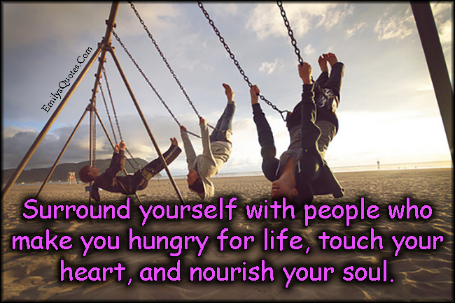 EmilysQuotes.Com - people, hungry, life, touch, heart, nourish, soul, inspirational, positive, advice, unknown
