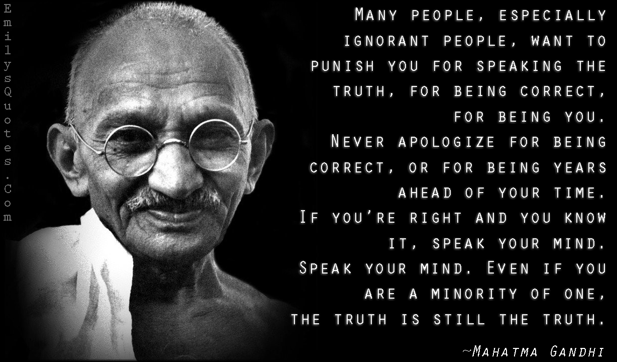 EmilysQuotes.Com - people, ignorant, want, punish, truth, being correct, time, right, know, speak, mind, inspirational, communication, wisdom, encouraging, Mahatma Gandhi