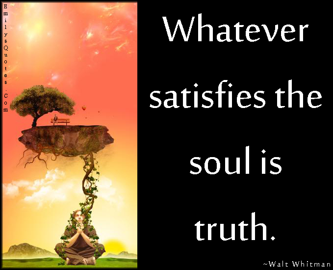 EmilysQuotes.Com - satisfies, soul, truth, inspirational, Walt Whitman