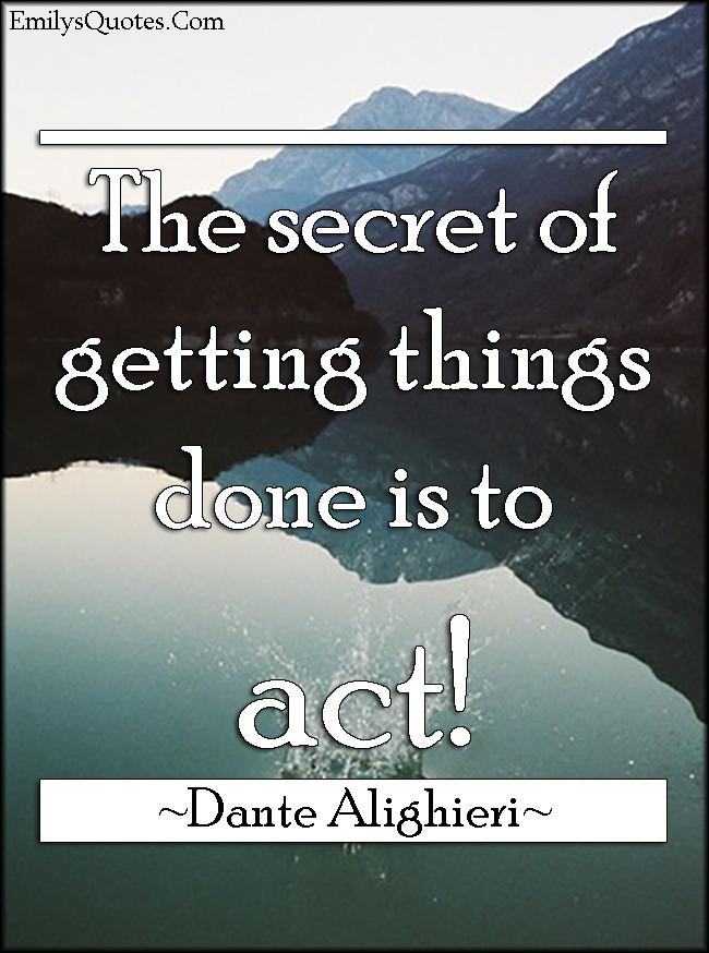 EmilysQuotes.Com - secret, getting things done, act, motivational, Dante Alighieri