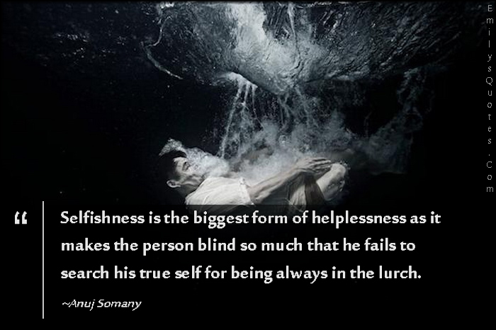 EmilysQuotes.Com - selfishness, helplessness, blind, fails, search, true self, truth, lurch, mistake, pain, negative, Anuj Somany