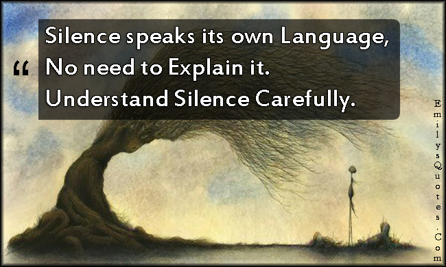 EmilysQuotes.Com - silence, speaks, communication, explain, understanding, wisdom, unknown