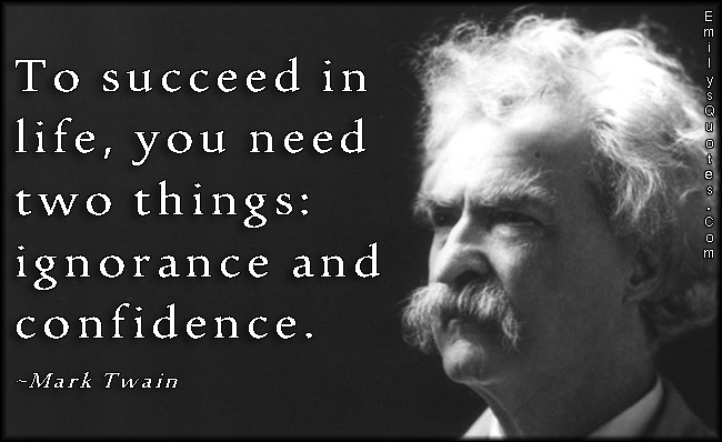 EmilysQuotes.Com - succeed, life, need, ignorance, confidence, intelligent, wisdom, Mark Twain