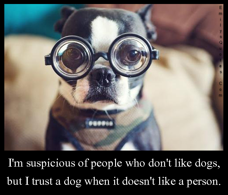 EmilysQuotes.Com - suspicious, people, dogs, trust, animals, unknown