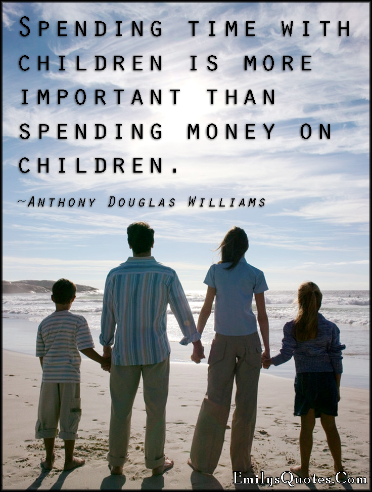 EmilysQuotes.Com - time, children, important, money, parenting, Anthony Douglas Williams