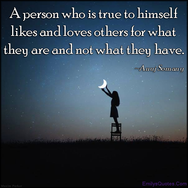 EmilysQuotes.Com - true, person, himself, like, love, morality, being a good person, understanding, wisdom, relationship, Anuj Somany