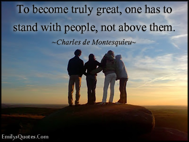 EmilysQuotes.Com - truly, great, stand with people, above, advice, being a good person, inspirational, Charles de Montesquieu
