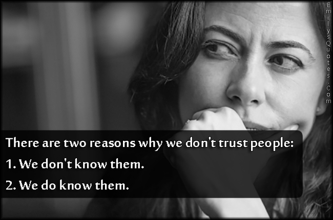 EmilysQuotes.Com - two, reasons, trust, people, know, don't know, unknown