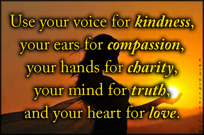 EmilysQuotes.Com-voice-kindness-ears-compassion-hands-charity-mind-truth-heart-love-inspirational-positive-being-a-good-person-unknown.jpg