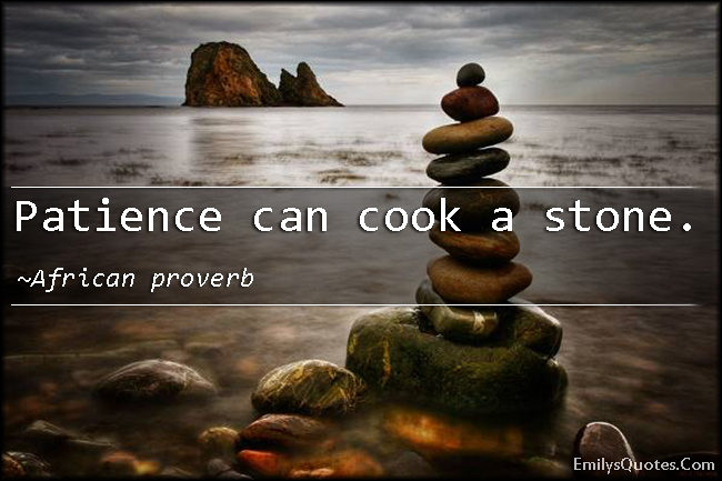 EmilysQuotes.Com - wisdom, patience, cook a stone, intelligent, African proverb