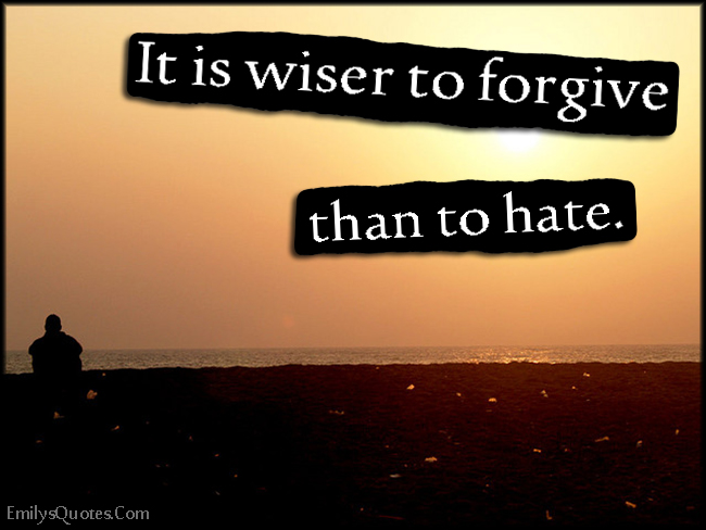 EmilysQuotes.Com - wiser, wisdom, forgive, hate, being a good person, advice, unknown