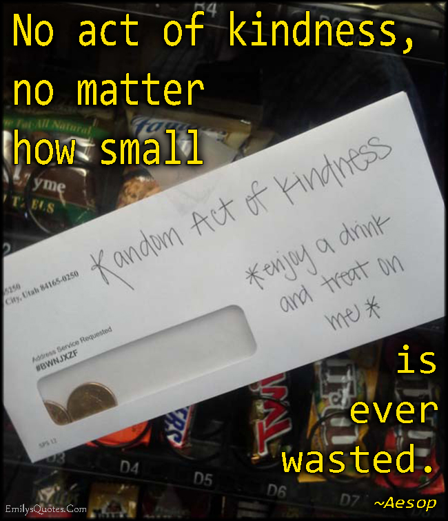 EmilysQuotes.Com - act of kindness, kindness, small, no matter, wasted, inspirational, amazing, positive, being a good person, Aesop