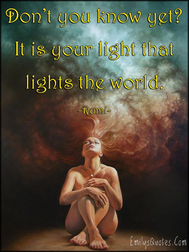 EmilysQuotes.Com - amazing, inspirational, know, light, lights, world, positive, wisdom, encouraging, Rumi