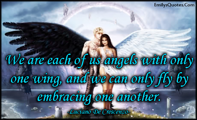 EmilysQuotes.Com - angels, one wing, fly, embracing, inspirational, positive, relationship, Luciano De Crescenzo