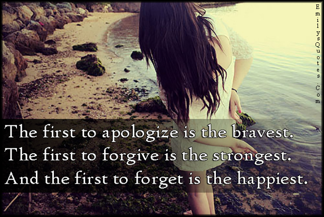 EmilysQuotes.Com - apologize, brave, forgive, strong, forget, happy, unknown