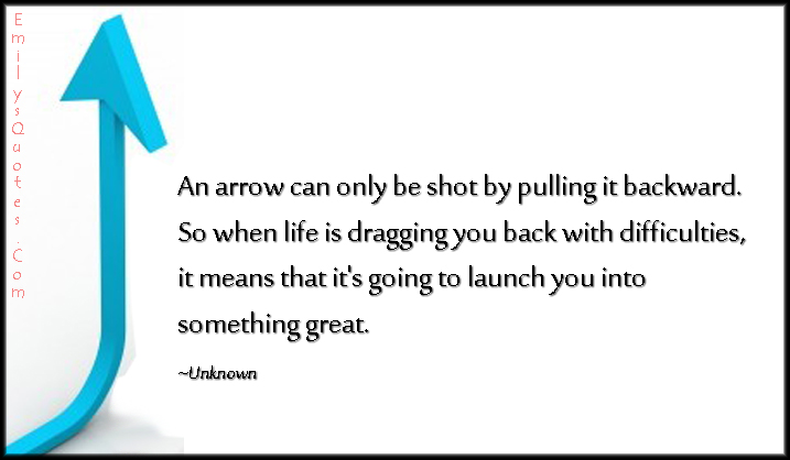 EmilysQuotes.Com - arrow, life, difficulties, inspirational, motivational, encouraging, great, unknown