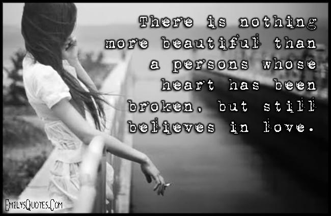 EmilysQuotes.Com - beautiful, person, heart, broken, believe, love, inspirational, sad, unknown