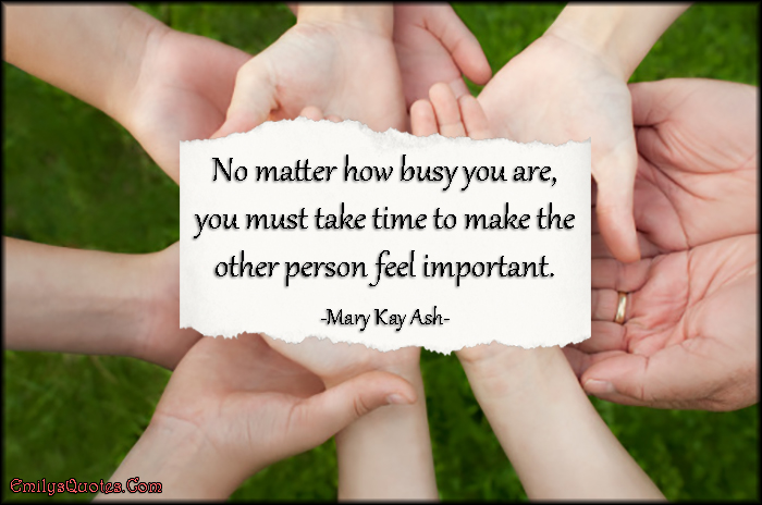EmilysQuotes.Com - busy, time, feel, important, relationship, being a good person, care, Mary Kay Ash