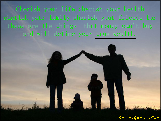 Cherish Your Life Quotes Magnificent Cherish Your Life Cherish Your Health Cherish Your Family Cherish
