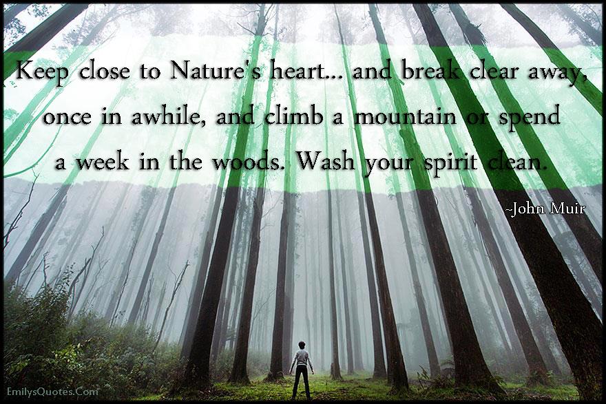EmilysQuotes.Com - close, nature, heart, break, clear, mountain, climb, woods, wash, spirit, clean, inspirational, advice, John Muir