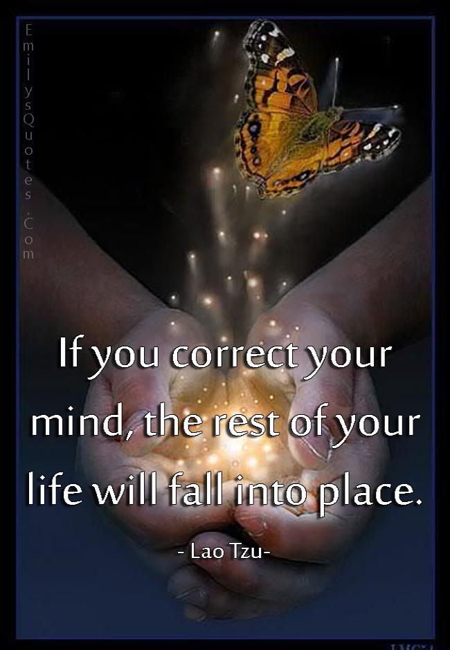EmilysQuotes.Com - correct, mind, life, fall into place, wisdom, advice,  Lao Tzu