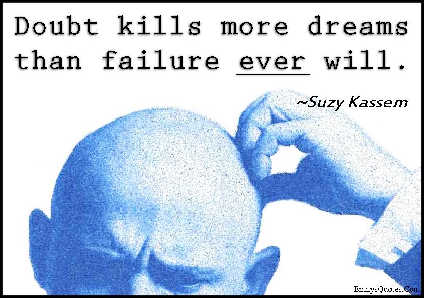 EmilysQuotes.Com-doubt-kills-dreams-failure-consequences-Suzy Kassem